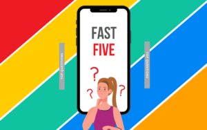 Fast Five: Our most commonly asked questions this week